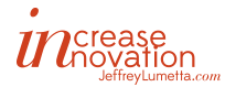 Increase Innovation - Jeffrey Lumetta.com